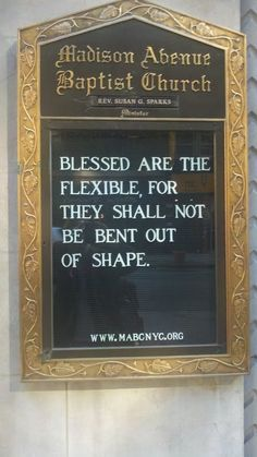 Madison Avenue Baptist Church Signs:  Blessed are the flexible, for they shall not be bent out of shape.