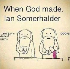 Quando Deus fez Ian Someholder: ...E apenas uma pitada de Sexy...