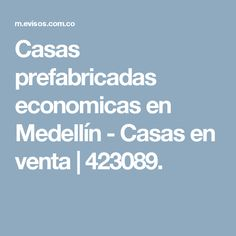 Casas prefabricadas economicas en Medellín - Casas en venta   423089.