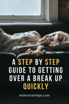 A Step by Step Guide to Get Over a Break Up Quickly. Millennialships has dating advice relationship advice, sex tips and self care info to help you reach your relationship goals. Tags: getting over a break up, break up, get over an ex, get over a break up tips, get over a breakup tips, get over him, get over him quotes, break up texts, break up moving on