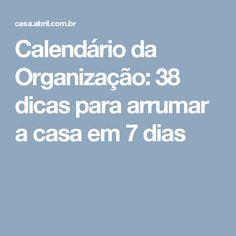 Calendário da Organização: 38 dicas para arrumar a casa em 7 dias