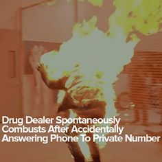 Drug Dealer Spontaneously Combusts After Accidentally Answering Phone To Private Number