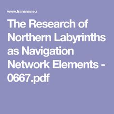 The Research of Northern Labyrinths as Navigation Network Elements - 0667.pdf