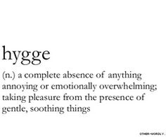 Hygge - very popular Danish word, generally involves candles, blankets and good friends!