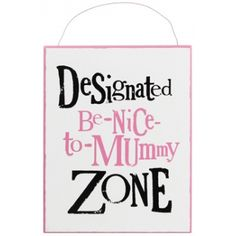 """The Bright Side """"Be Nice To Mummy"""" Sign 