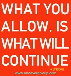 what you allow, is what will continue (good quote, but better to think about as a teacher) Now Quotes, Great Quotes, Quotes To Live By, Life Quotes, Funny Quotes, Inspirational Quotes, Motivational Quotes, Living Quotes, Quirky Quotes