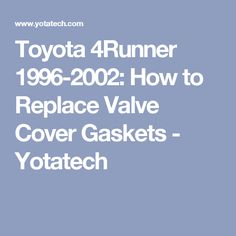 Toyota 4Runner 1996-2002: How to Replace Valve Cover Gaskets - Yotatech