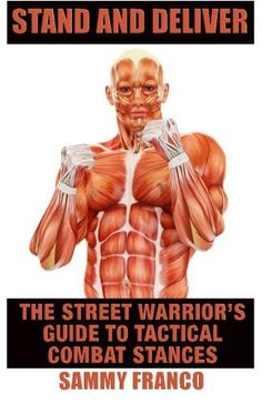 Stand And Deliver A Street Warrior`s Guide To Tactical Combat Stances