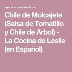 Chile de Molcajete (Salsa de Tomatillo y Chile de Arbol) - La Cocina de Leslie (en Español)