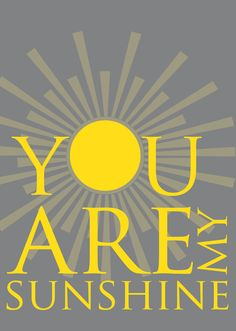 You Are My Sunshine - Poster. $20.00, via Etsy.