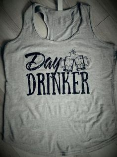 Can see this will be my friday afternoon, ditch work, drink on a patio shirt! Day Drinker Tank Top