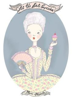Let them eat cake! Marie Antoinette