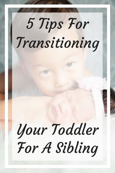 5 Tips For Transitioning Your Toddler For A Sibling. Sometimes that transition to a new sibling is hard. Here are 5 tips to help your toddler get use to the idea of sharing mommy and daddy.