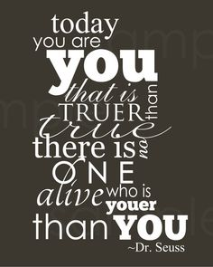 Today you are you... Dr. Seuss
