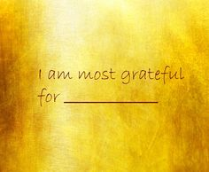 Cultivating gratitude is one of the secrets to health, wealth and success.  Take a moment to think about how you would like to finish this sentence.