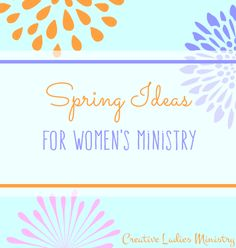 Spring Ideas for Womens Ministry:  Spring Devotionals, Spring Event Themes, and other ideas from Creative Ladies Ministry