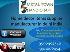 Metal town handicrafts 9911006454/ 9999402540 are leading exporter, manufacturer of metal and brass home decorative items, home decor items price, home decor...