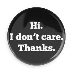 Funny Buttons - Custom Buttons - Promotional Badges - Random Funny Pins - Wacky Buttons - Hi. I don't care. Thanks