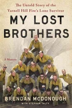 My Lost Brothers: The Untold Story by the Yarnell Hill 's Lone Survivor