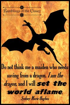 Do not think me a maiden who needs saving from a dragon. I am the dragon and I will set the world aflame #dragon #fire #burn #attitude #confidence #women #empowerment #feminism