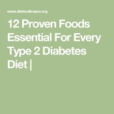 12 Proven Foods Essential For Every Type 2 Diabetes Diet |
