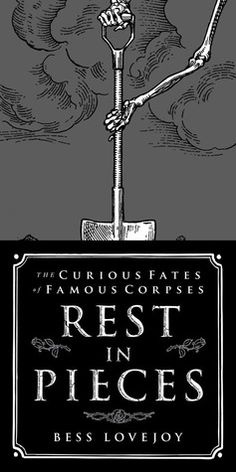 Rest in Pieces: The Curious Fates of Famous Corpses - I'm looking forward to reading this one.