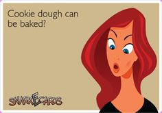 What??  I had no clue that cookie dough could be baked!!!
