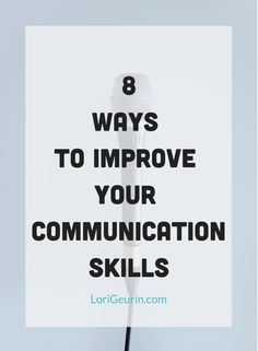 Effective communication skills help you be successful in life. This article gives you 8 tips to help you become a better communicator.