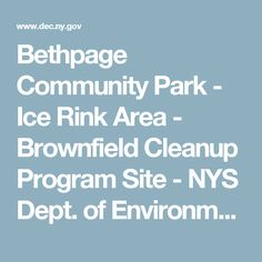 Bethpage Community Park - Ice Rink Area - Brownfield Cleanup Program Site - NYS  Dept.