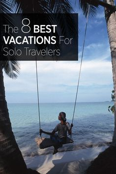 Thinking about traveling on your own? These are the 8 best vacation destinations to visit for solo travelers