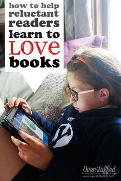 How to help reluctant readers learn to love books.