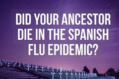 did your ancestor die in the 1918 Spanish Flu epidemic
