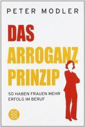 """Wir lesen: """"Das Arroganzprinzip"""" (Dr. Peter Modler) - Eine Anleitung für Karriere-Frauen, um sich gegen Männer durchzusetzen. - Oh my Job!"""