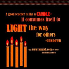 education quotes picture-A good teacher is like a candle – it consumes itself to light the way for others.For more #quotes and #inspiration, follow us at https://www.pinterest.com/bmabh/ or visit our website www.bmabh.com/