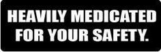 HEAVILY MEDICATED FOR YOUR SAFETY Funny Stickers Decals P... http://www.amazon.com/dp/B00TROKTRY/ref=cm_sw_r_pi_dp_G5gvxb0Y5RNV8