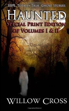 Haunted: 100% Totally True Ghost Stories by Willow Cross,http://www.amazon.com/dp/1480057770/ref=cm_sw_r_pi_dp_B3r.rb09YY4XDSZJ