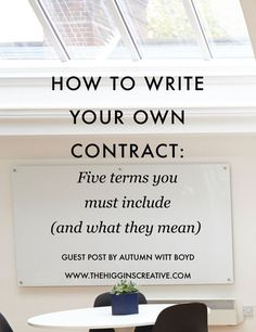 How to write your own contract: Five terms you must include (and what they mean) - Autumn Witt Boyd — The Higgins Creative.