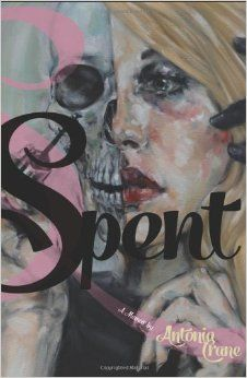 Spent: A Memoir: Antonia Crane: 9781940207063: Amazon.com: Books