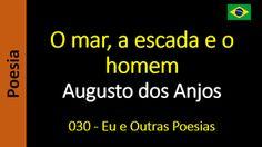 Augusto dos Anjos - Eu e Outras Poesias: O mar, a escada e o homem