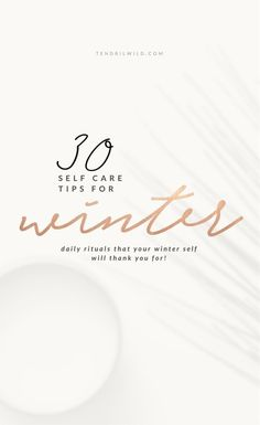 Finding a self care routine during winter can be tricky. Take a look at the following self care tips for the winter months & get your self care mojo back, girlfriend!