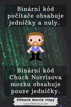 Vtipy o Chucku Norrsisovi - Binární kód počítače obsahuje jedničky a nuly. Chuck Norris vtipy - Binární kód Chuck Norrisova mozku obsahuje pouze jedničky. Chuck Norris, Famous Movie Quotes, Albert Einstein Quotes, Jim Carrey, Strong Women Quotes, Historical Quotes, Funny Quotes, Lyric Quotes, Quotes Quotes