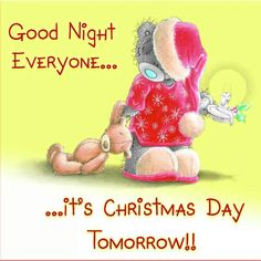 Good night everyone its Christmas day tomorrow Christmas Quotes, Christmas Love, Christmas Wishes, Christmas Pictures, Christmas Greetings, Christmas Sentiments, Christmas Scenes, Tatty Teddy, Good Night Everyone