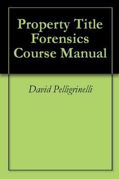 Property Title Forensics Course Manual by David Pelligrinelli. $85.00. 105 pages