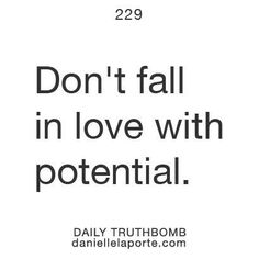 Don't fall in love with potential.