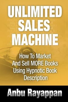 UnLimited Sales Machine - How To Market And Sell More Books Using Hypnotic Book Description by Anbu Rayappan, http://www.amazon.com/gp/product/B00BFPRQPQ/ref=cm_sw_r_pi_alp_gHsirb0K5RA6C