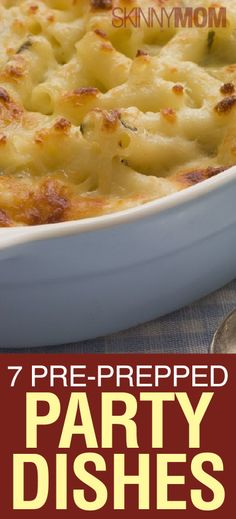 7 Pre-Prepped Party Dishes….perfect for outdoor parties!