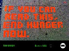 IF YOU CAN READ THIS, END HUNGER NOW.