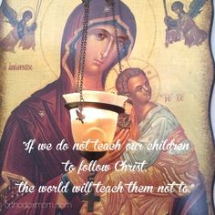 """If we do not teach our children to follow Christ, the world will teach them not to"""