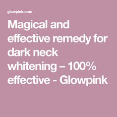 Magical and effective remedy for dark neck whitening – 100% effective - Glowpink