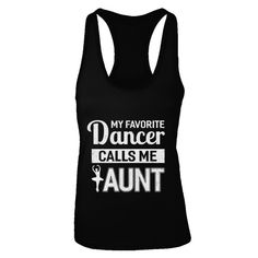 My Favorite Dancer Calls Me Aunt Funny Ballet Dance Dance Mom Shirts, Aunt Shirts, Tee Shirts, Dance Paws, Dance Accessories, Dance Outfits, Shirts With Sayings, Tank Top Shirt, Dance Wear